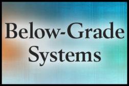 Below Grade Systems